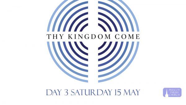 Thy Kingdom Come: Day 3